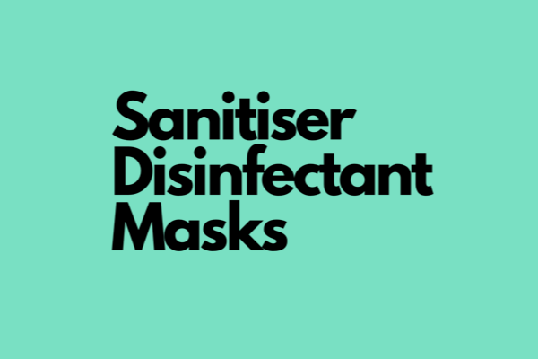 Sanitiser, Disinfectant & Masks